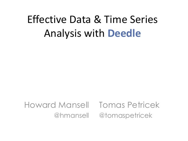 Effective Data & Time Series Analysis with Deedle  Howard Mansell @hmansell  Tomas Petricek @tomaspetricek