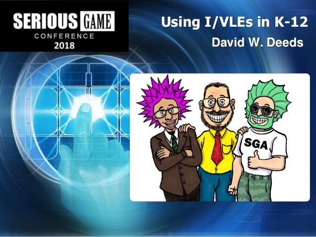 Using I/VLEs in K-12 David W. Deeds