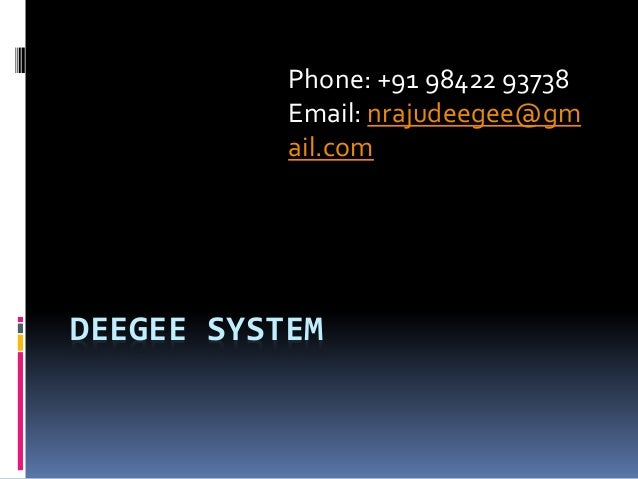 DEEGEE SYSTEM Phone: +91 98422 93738 Email: nrajudeegee@gm ail.com
