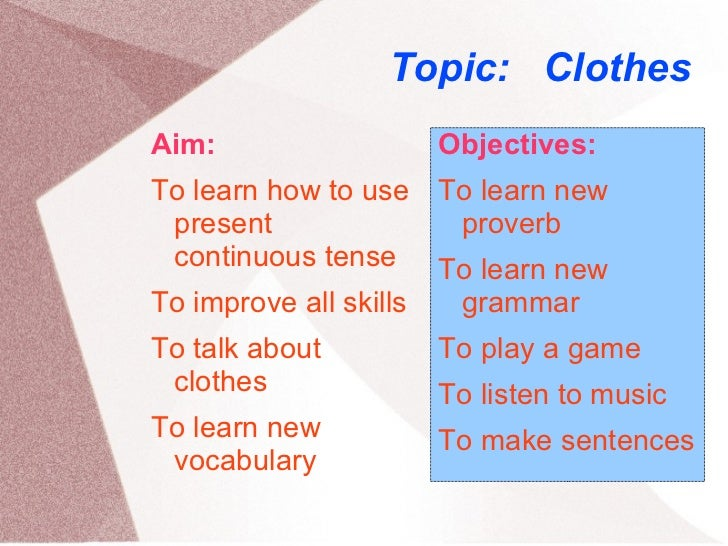 Topic:  Clothes <ul>Aim:  <li>To learn how to use present continuous tense