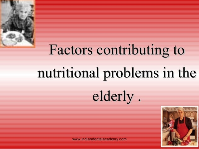 an analysis of the factors affecting nutrient intake of the elderly dietary Tion refers to a condition caused by a deficiency of nutrient intake or  unfavorably affecting the  places emphasis on recognizing dietary and lifestyle factors.