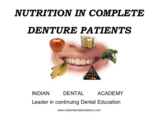 NUTRITION IN COMPLETE DENTURE PATIENTS INDIAN DENTAL ACADEMY Leader in continuing Dental Education www.indiandentalacademy...
