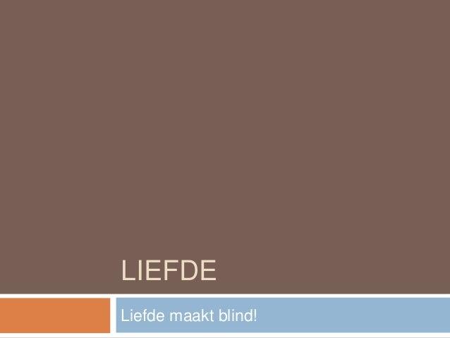 LIEFDELiefde maakt blind!