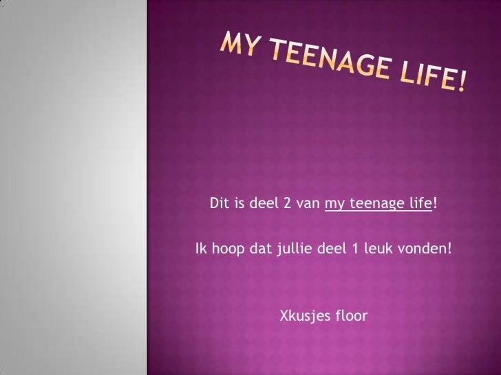My teenagelife!<br />Dit is deel 2 van myteenagelife!<br />Ik hoop dat jullie deel 1 leuk vonden!<br />Xkusjesfloor<br />