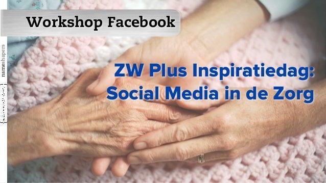 Workshop Facebooknameshapersnameshapers                        ZW Plus Inspiratiedag:                       Social Media i...