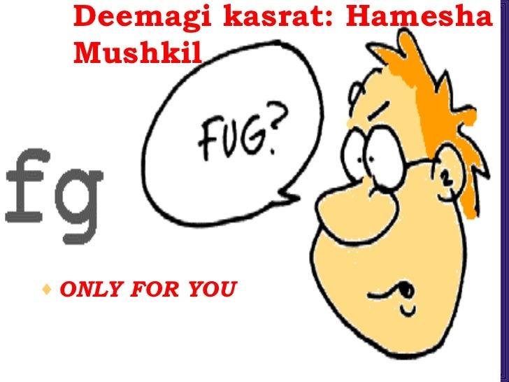Deemagi kasrat: Hamesha Mushkil <ul><li>ONLY FOR YOU </li></ul>