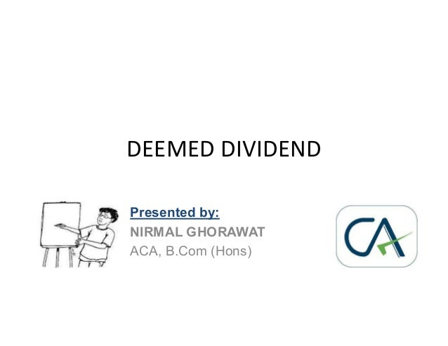 deemed dividend The transition from stc to dividends tax has brought about changes in respect of,  among others, deemed dividends under the stc regime,.