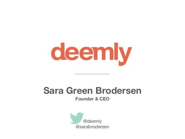 Sara Green Brodersen Founder & CEO @deemly @sarabrodersen
