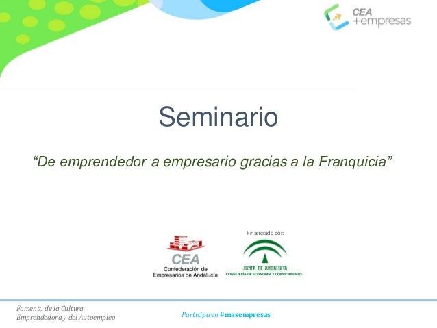 """Fomento de la Cultura Emprendedora y del Autoempleo Participa en #masempresas Seminario """"De emprendedor a empresario graci..."""