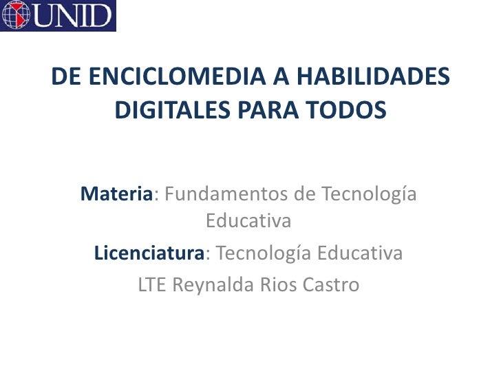 DE ENCICLOMEDIA A HABILIDADES     DIGITALES PARA TODOS  Materia: Fundamentos de Tecnología               Educativa   Licen...