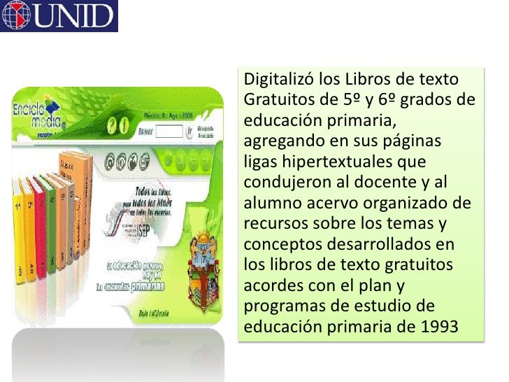 Digitalizó los Libros de textoGratuitos de 5º y 6º grados deeducación primaria,agregando en sus páginasligas hipertextuale...