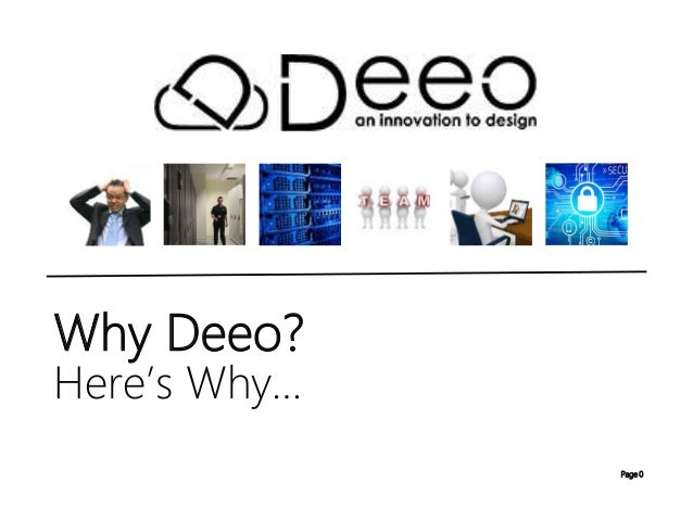 Page 0 Here's Why… Why Deeo?