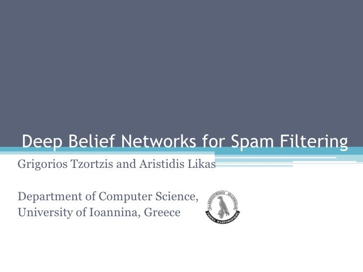 Deep Belief Networks for Spam Filtering<br />GrigoriosTzortzis and AristidisLikas<br />Department of Computer Science,<br ...