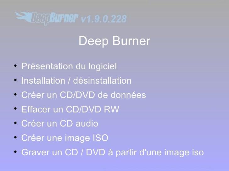 Deep Burner <ul><li>Présentation du logiciel </li></ul><ul><li>Installation / désinstallation </li></ul><ul><li>Créer un C...