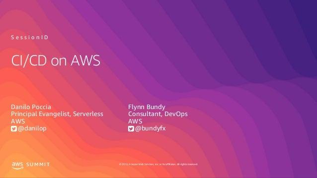 © 2019, Amazon Web Services, Inc. or its affiliates. All rights reserved.S U M M I T CI/CD on AWS Danilo Poccia Principal ...
