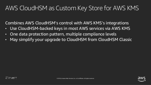 Deep Dive on AWS CloudHSM (SEC358-R1) - AWS re:Invent 2018