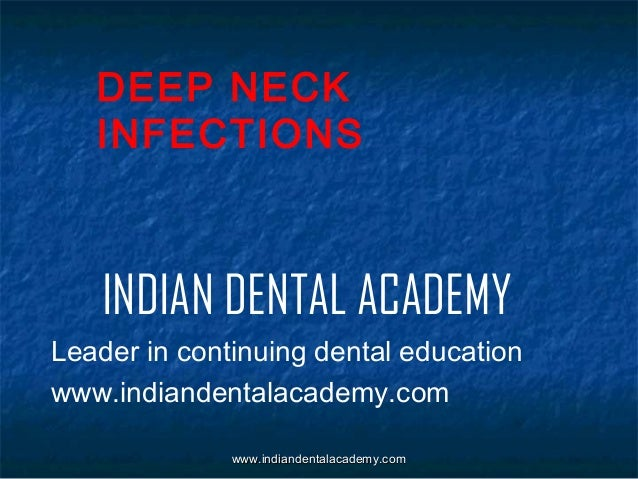 DEEP NECK INFECTIONS  INDIAN DENTAL ACADEMY Leader in continuing dental education www.indiandentalacademy.com www.indiande...
