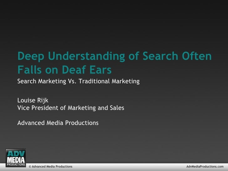 © Advanced Media Productions AdvMediaProductions.com Deep Understanding of Search Often Falls on Deaf Ears Louise Rijk Vic...