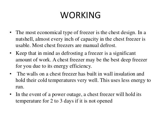 WORKING • The most economical type of freezer is the chest design. In a nutshell, almost every inch of capacity in the che...