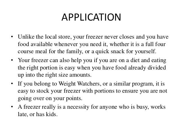 APPLICATION • Unlike the local store, your freezer never closes and you have food available whenever you need it, whether ...