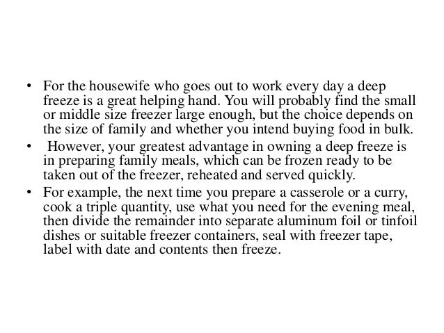 • For the housewife who goes out to work every day a deep freeze is a great helping hand. You will probably find the small...