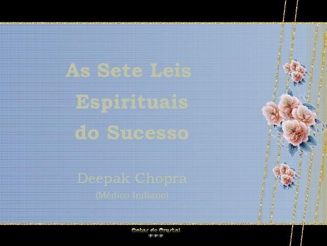 As Sete Leis Espirituais do Sucesso Deepak Chopra (Médico Indiano)