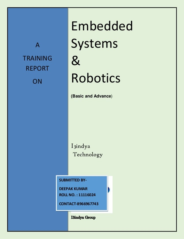 A TRAINING REPORT ON  Embedded Systems & Robotics (Basic and Advance)  I3indya Technology  SUBMITTED BYDEEPAK KUMAR ROLL N...