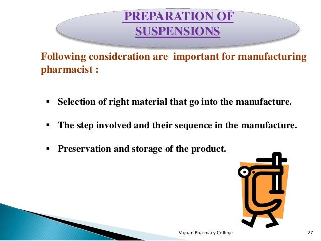 Vignan Pharmacy College 27 Following consideration are important for manufacturing pharmacist :  Selection of right mater...