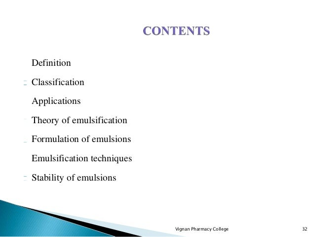 Definition Classification Applications Theory of emulsification Formulation of emulsions Emulsification techniques Stabili...