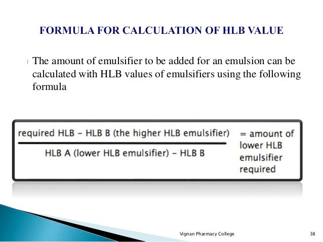 The amount of emulsifier to be added for an emulsion can be calculated with HLB values of emulsifiers using the following ...