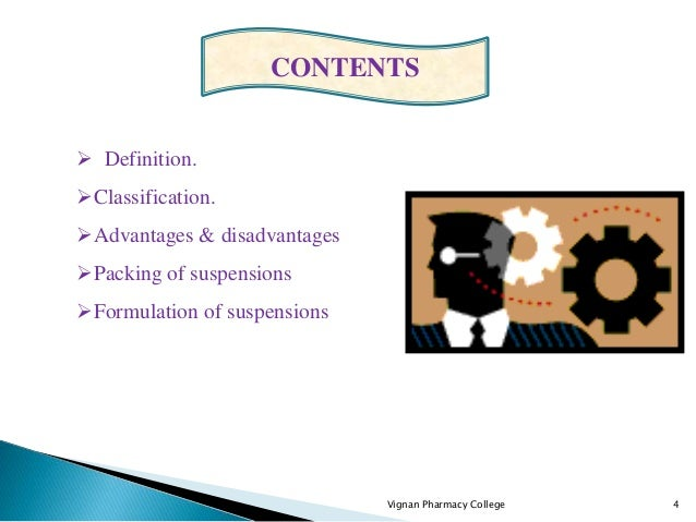 Vignan Pharmacy College 4  Definition. Classification. Advantages & disadvantages Packing of suspensions Formulation ...