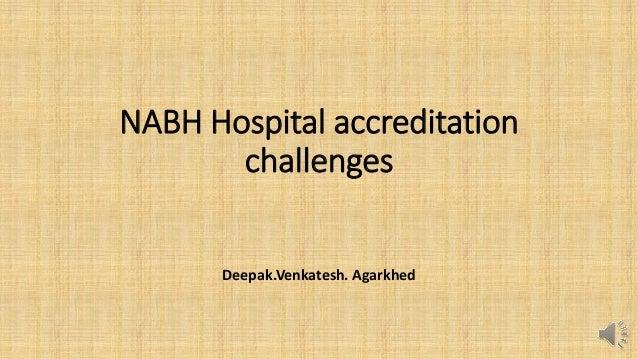 NABH Hospital accreditation challenges Deepak.Venkatesh. Agarkhed