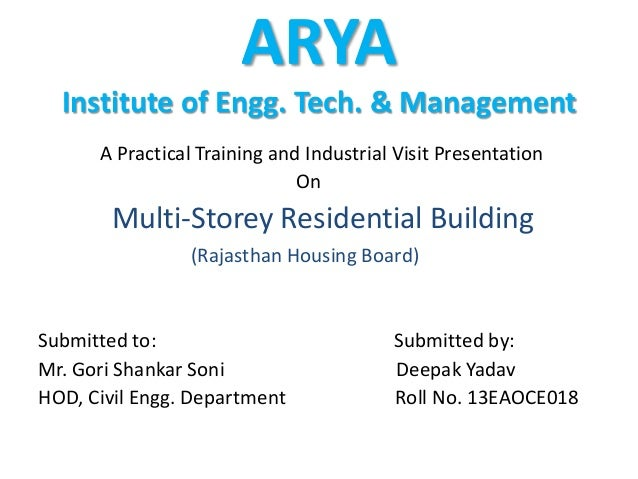 ARYA Institute of Engg. Tech. & Management A Practical Training and Industrial Visit Presentation On Multi-Storey Resident...