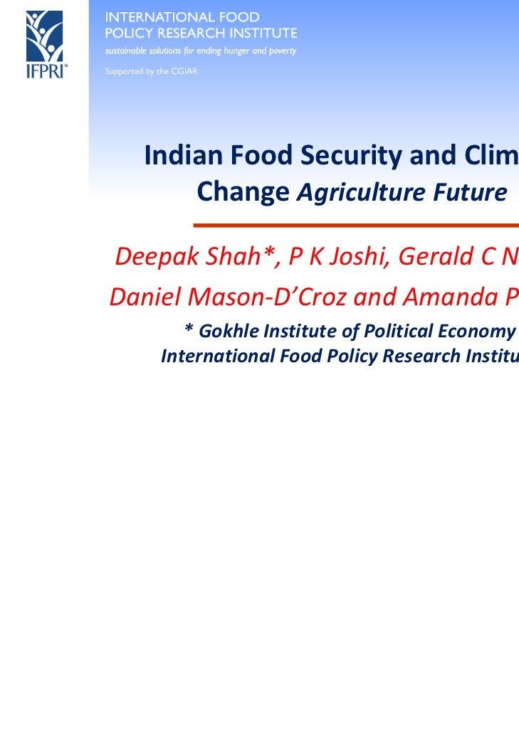 IndianFoodSecurityandClimate       ChangeAgricultureFutureDeepakShah*,PKJoshi,GeraldCNelson,DanielMason‐D'...