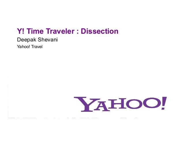 Y! Time Traveler : Dissection Deepak Shevani Yahoo! Travel