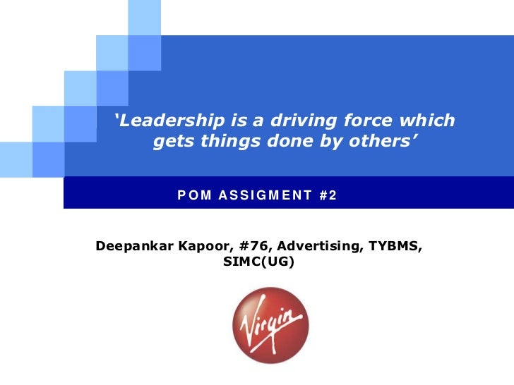 'Leadership is a driving force which      gets things done by others'          POM ASSIGMENT #2Deepankar Kapoor, #76, Adve...