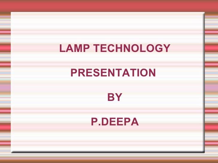 LAMP TECHNOLOGY PRESENTATION  BY P.DEEPA