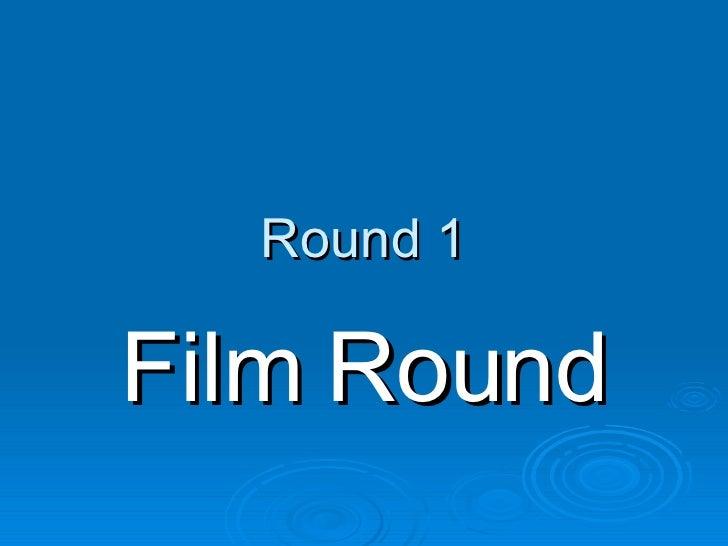 Round 1 Film Round