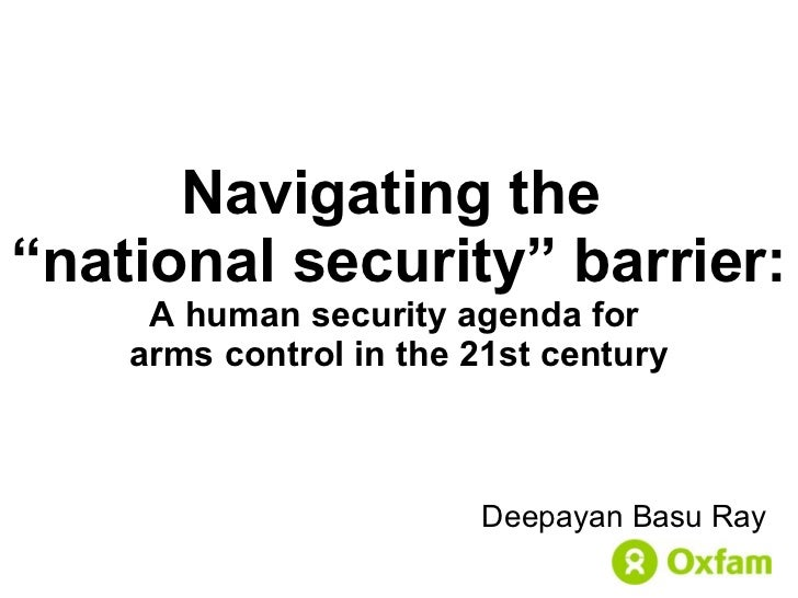 "Navigating the  ""national security"" barrier: A human security agenda for  arms control in the 21st century Deepayan Basu Ray"