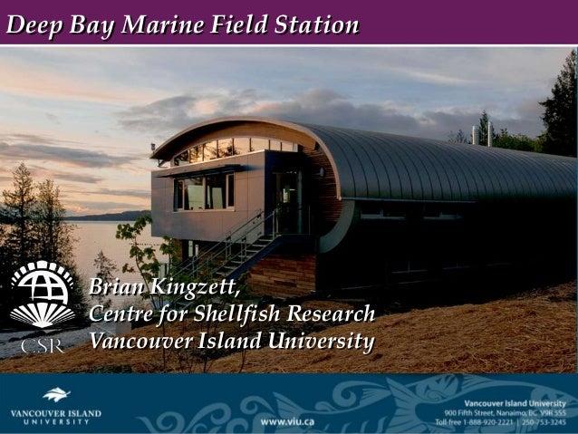 Deep Bay Marine Field Station      Brian Kingzett,      Centre for Shellfish Research      Vancouver Island University
