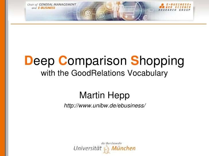 Deep Comparison Shopping   with the GoodRelations Vocabulary              Martin Hepp        http://www.unibw.de/ebusiness/