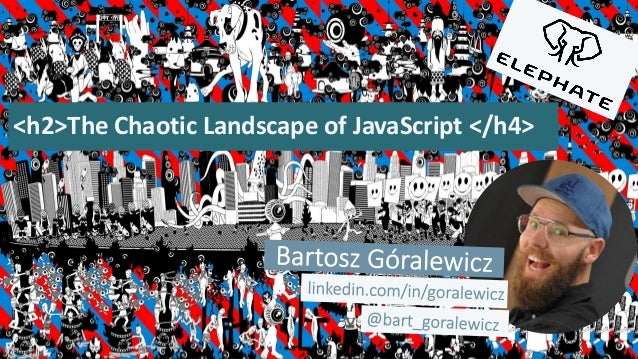 <h2>The Chaotic Landscape of JavaScript </h4>