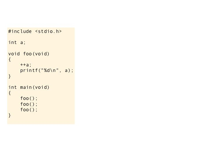 it will print 1, 2, 3, the variable is still statically#include <stdio.h>                allocated and it will be set to 0...