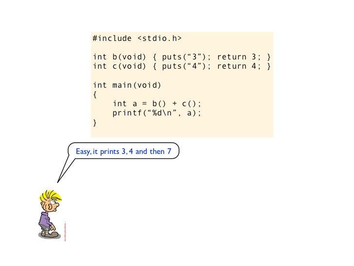 "#include <stdio.h>     int b(void) { puts(""3""); return 3; }     int c(void) { puts(""4""); return 4; }     int main(void)   ..."
