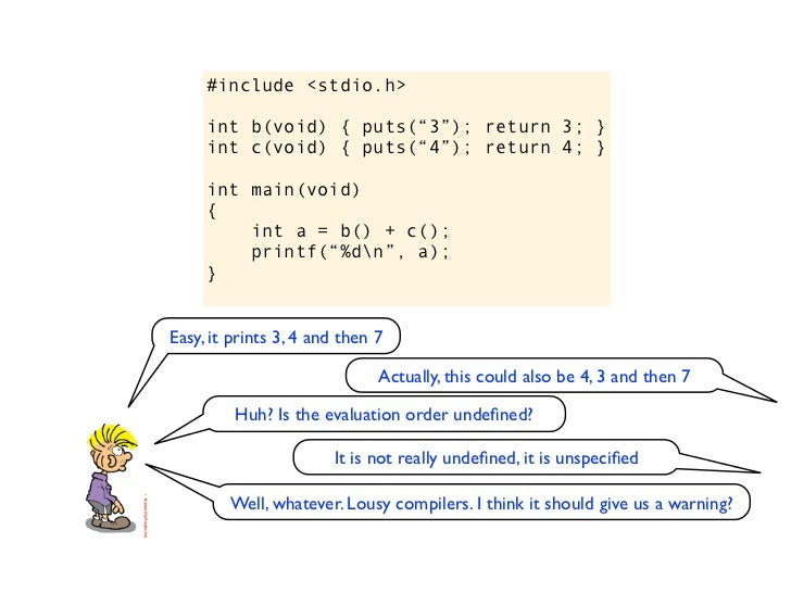 "#include <stdio.h>int b(void) { puts(""3""); return 3; }int c(void) { puts(""4""); return 4; }int main(void){    int a = b() +..."