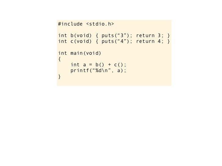 "#include <stdio.h>      int b(void) { puts(""3""); return 3; }      int c(void) { puts(""4""); return 4; }      int main(void)..."