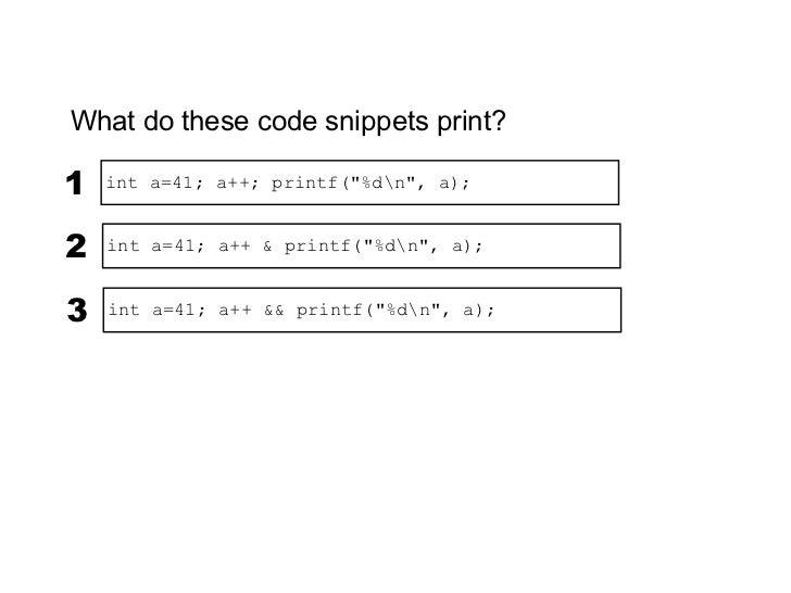"""What do these code snippets print?1   int a=41; a++; printf(""""%dn"""", a);            422   int a=41; a++ & printf(""""%dn"""", a); ..."""