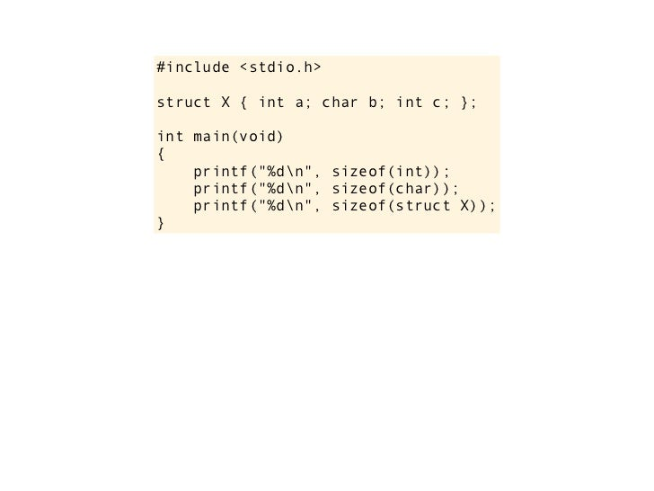 "#include <stdio.h>      struct X { int a; char b; int c; };      int main(void)      {          printf(""%dn"", sizeof(int))..."