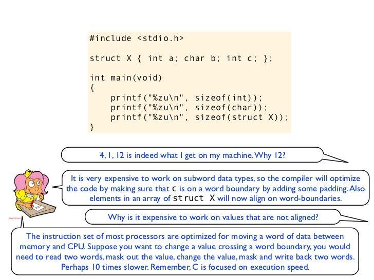 """#include <stdio.h>    struct X { int a; char b; int c; };    int main(void)    {        printf(""""%zun"""", sizeof(int));      ..."""