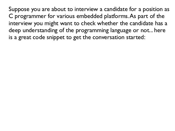 Suppose you are about to interview a candidate for a position asC programmer for various embedded platforms. As part of th...